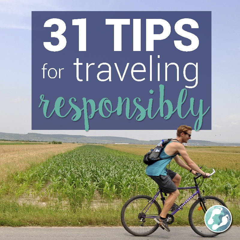 31 Tips For Traveling Responsibly