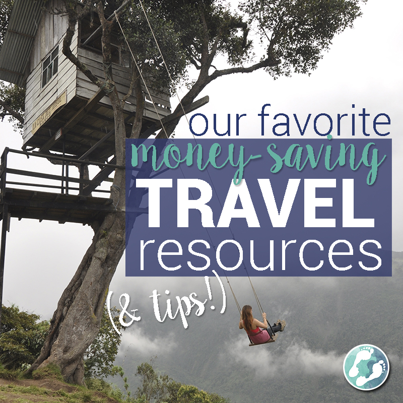 Our Favorite Money Saving Travel Resources and Tips