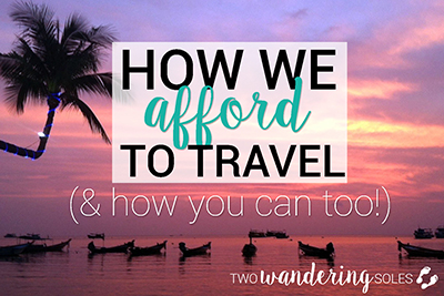 How We Afford to Travel and how you can too!