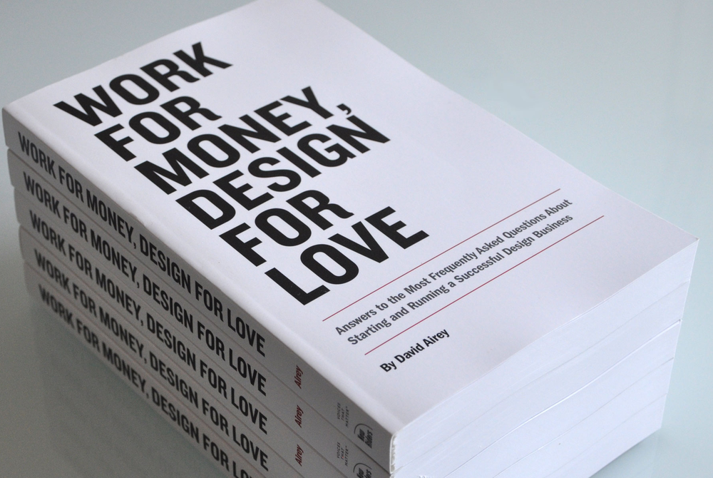 Work for money, design for love   Author: David Airey Paperback: 288 pages Publisher: Peachpit Press (Nov 2012)