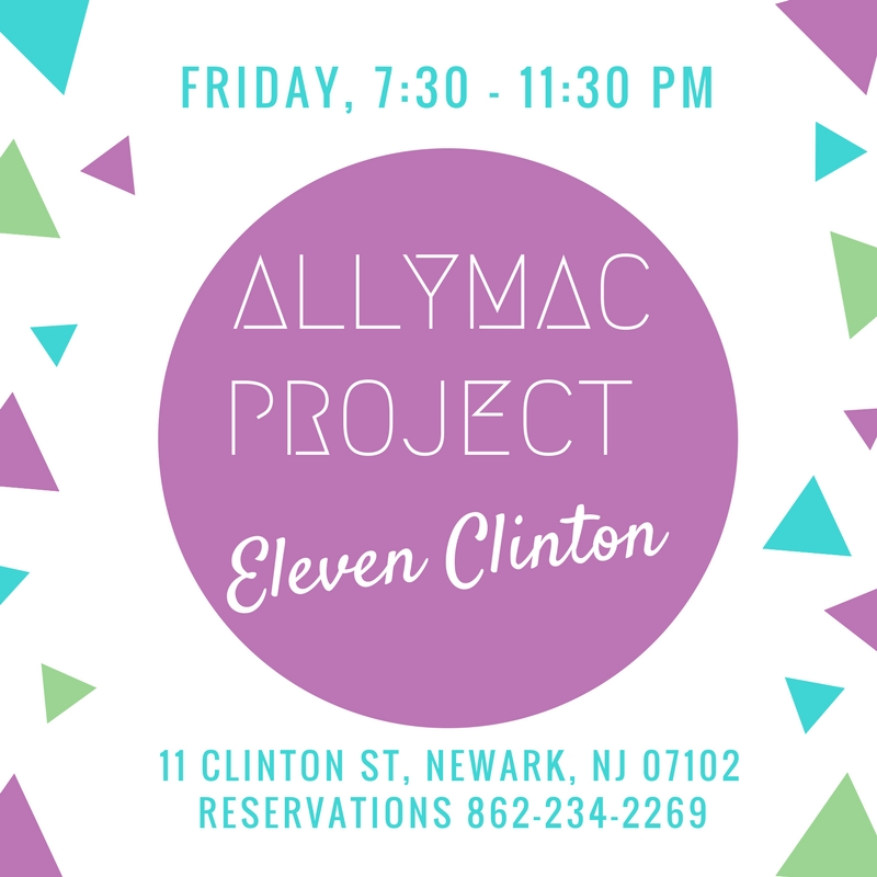 4.27.18 - The Ally Mac Project will be performing at Eleven Clinton: Smothered Blues in Newark, NJ on Friday, April 27th at 7:30 - 11:30 PM. Come hear music from their album,