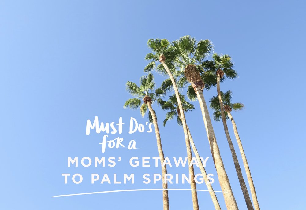 Moms' Getaway to Palm Springs