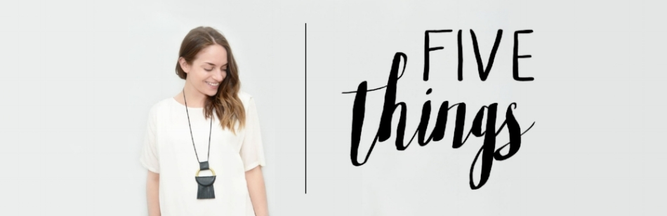 "As a new approach to some behind-the-scenes glances, I've got something fun coming! Once a month I'll be posting ""Five Things"", a new section where I share five things that I'm really loving/super inspired by at the moment. Hopefully you can discover some new things that you'll love, too!"