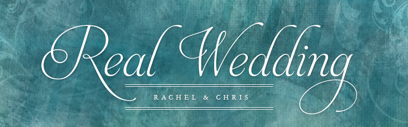 Real Wedding - Rachel&Chris