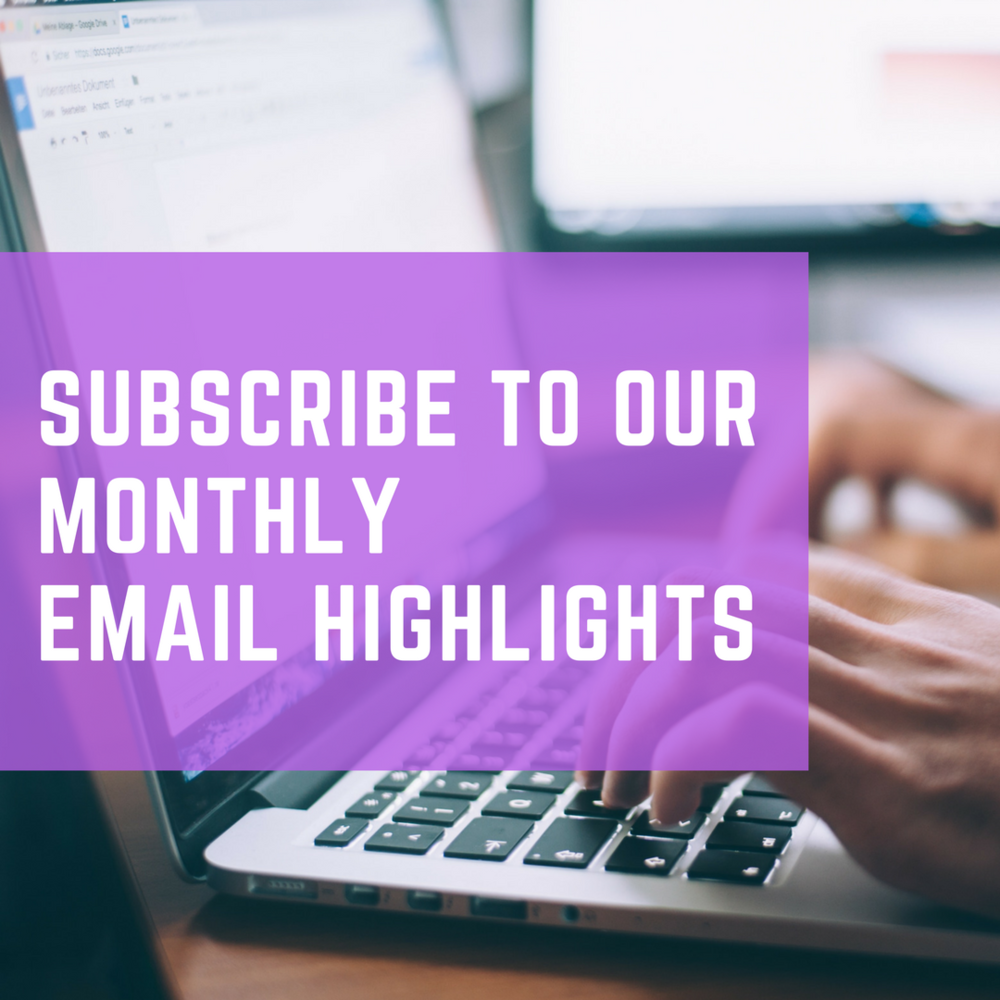 Subscribe to our monthly email highlights
