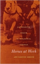 One of Greene's books, Horses at Work: Harnessing Power in Industrial America.
