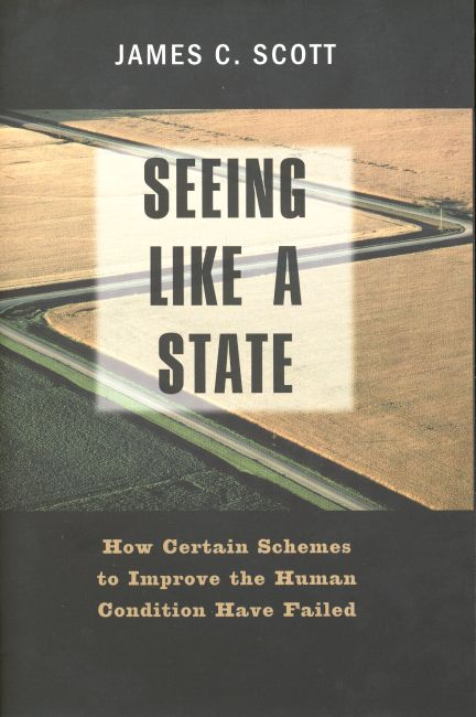 James Scott, Seeing Like a State, Yale University Press, 1998