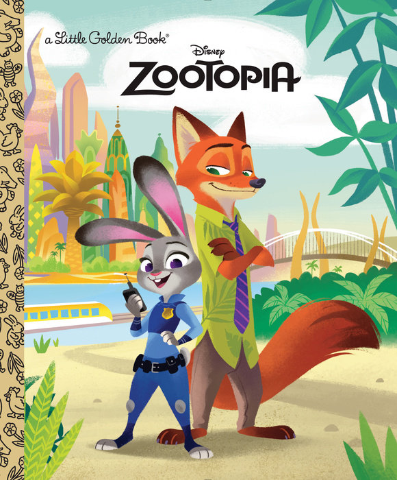 © Penguin Random House Zootopia (Little Golden Book) By Heather Knowles Published by Golden/Disney (January 19, 2016) Link to Publisher