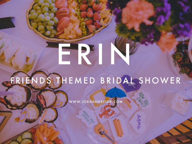 erin friends themed bridal shower october 4 2016 by jordan hefler