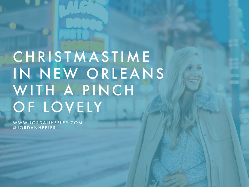 Christmastime in New Orleans with A Pinch of Lovely / Jordan Hefler