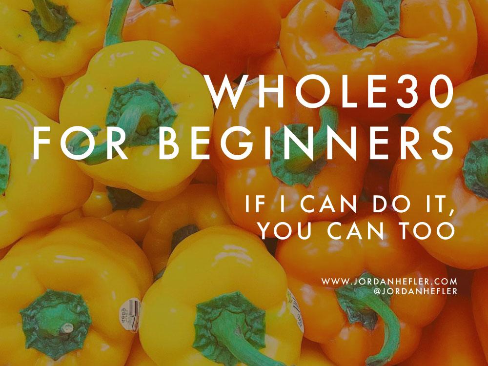 Whole30 for Beginners | Jordan Hefler