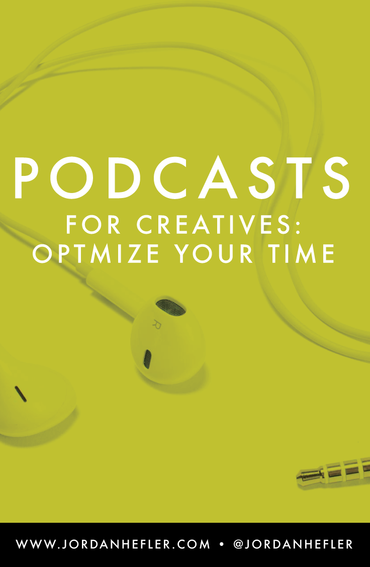 Podcasts For Creatives: Optimize Your Time | Jordan Hefler