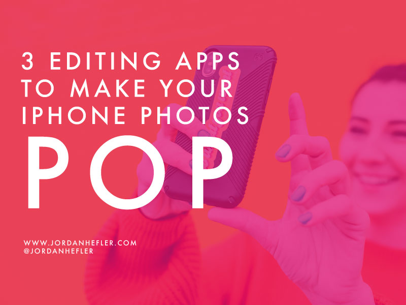 3 Editing Apps to Make Your iPhone Photos POP | Jordan Hefler