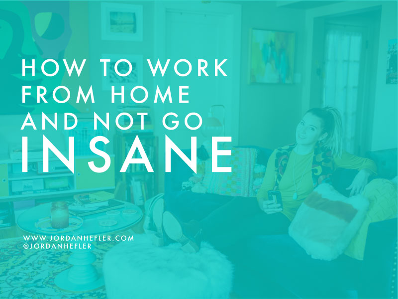 How to Work From Home and Not Go Insane | Jordan Hefler