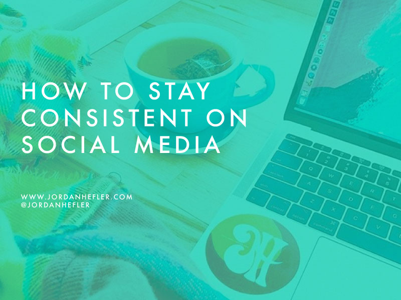 How to Stay Consistent on Social Media | Jordan Hefler