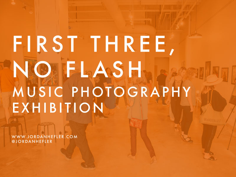 First Three, No Flash | Music Photography Exhibition by Jordan Hefler