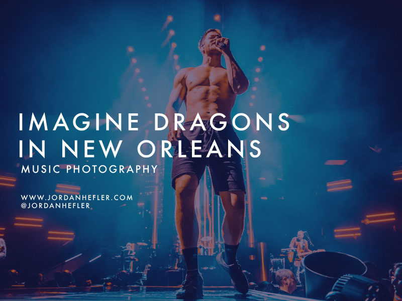 Imagine Dragons in New Orleans | Music Photography | Jordan Hefler