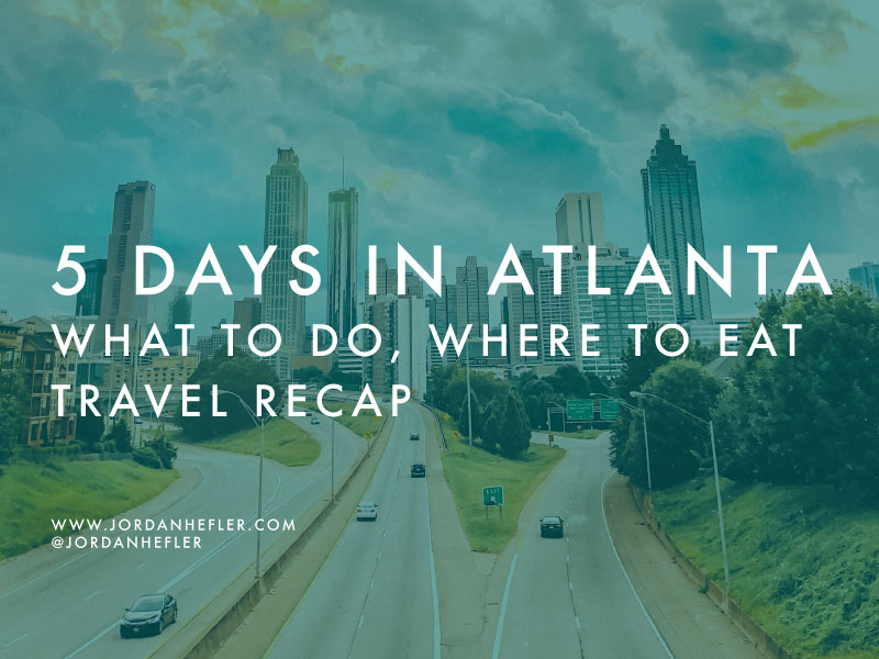 5 Days in Atlanta, Georgia: What to Do, Where to Eat | Travel Recap | Jordan Hefler
