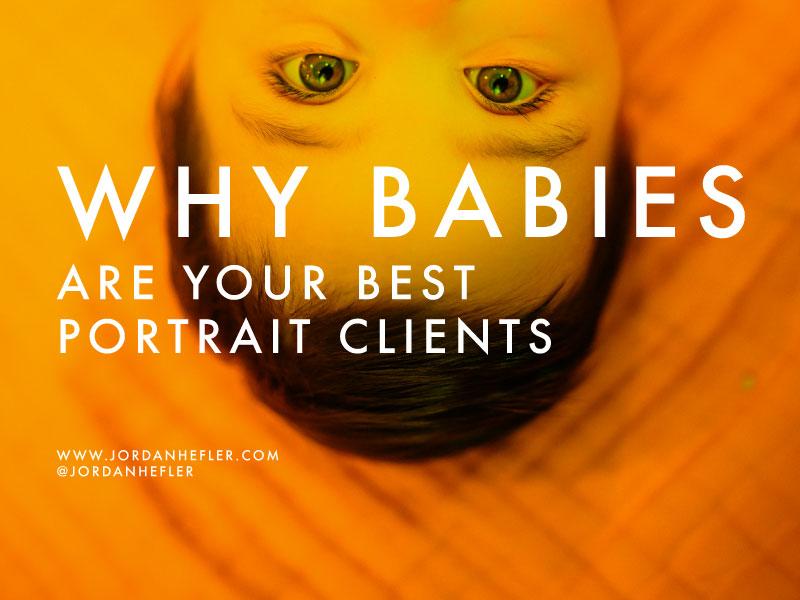 Why Babies are your Best Portrait Clients | Jordan Hefler