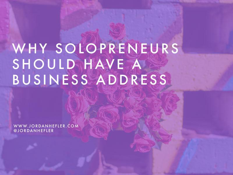 Why Solopreneurs Should Have a Business Address | Jordan Hefler