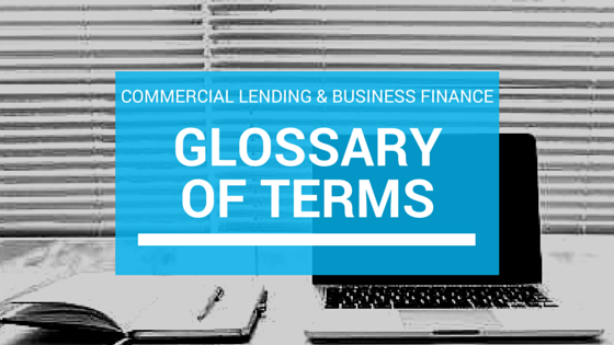 Commercial Lending & Business Finance Glossary of Terms