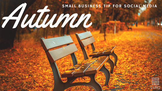 Autumn Calls for a Review of Your Small Business Social Engagement Strategy