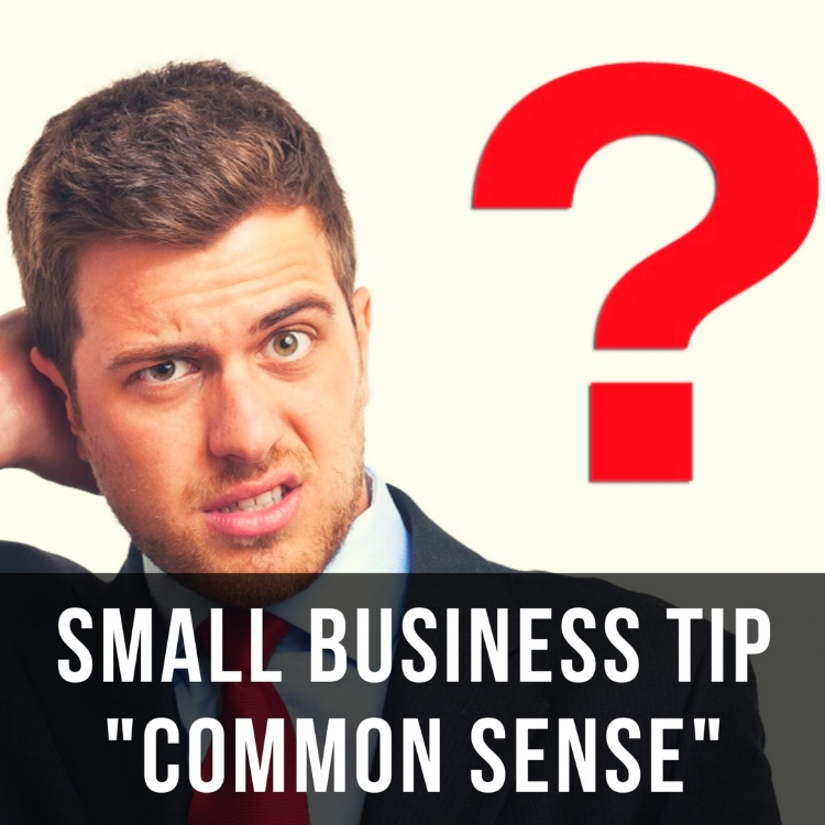 Small Business Financing Tip: Use Common Sense!