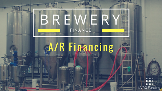 A/R Financing to Fuel Your Craft Brewery Accounts Receivable Brewery Finance Brewery Lease Brewery Finance Brewery Financing Craft Brewery Loans Working Capital
