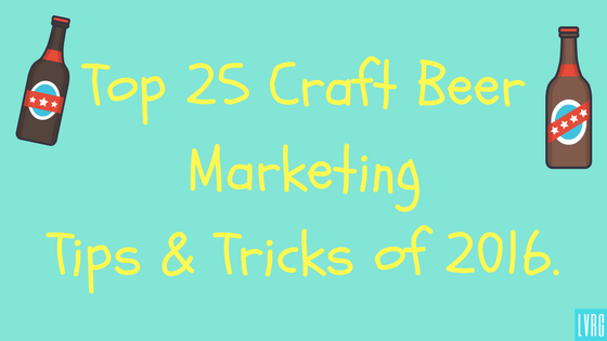 A Look Back on the Top 25 Craft Beer Marketing Tips & Tricks of 2016.