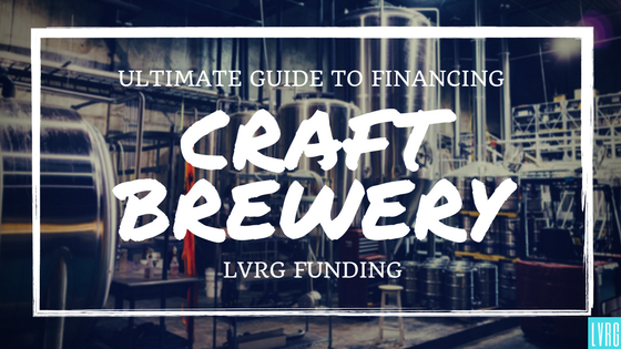 The Ultimate Guide to Craft Brewery, Microbrewery, Taproom & Brewpub Financing