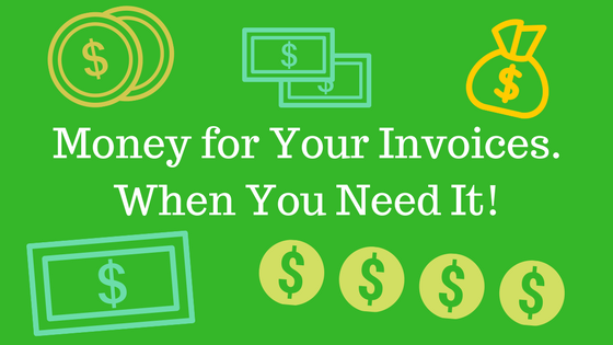Say Goodbye to Net 30/60/90. Get Money for Your Invoices When You Need It!