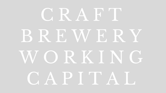Working Capital for Breweries. Brewery Loans. Craft Brewery Financing.