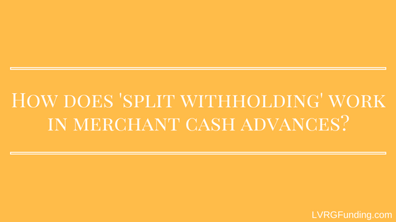 How does 'split withholding' work in merchant cash advances