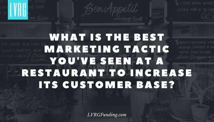 What is the best marketing tactic you've seen at a restaurant to increase its customer base?