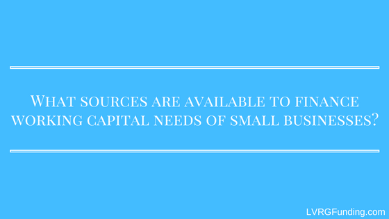 What sources are available to finance working capital needs of small businesses