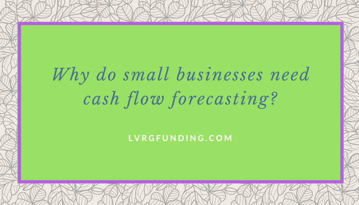 Why do small businesses need cash flow forecasting