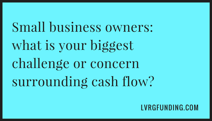 Small business owners what is your biggest challenge or concern surrounding cash flow