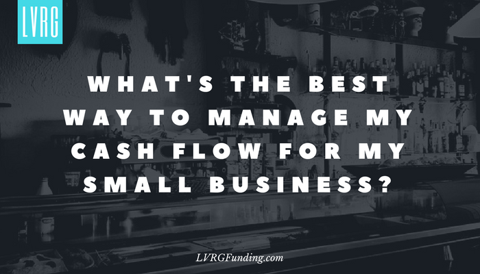 What's the best way to manage my cash flow for my small business