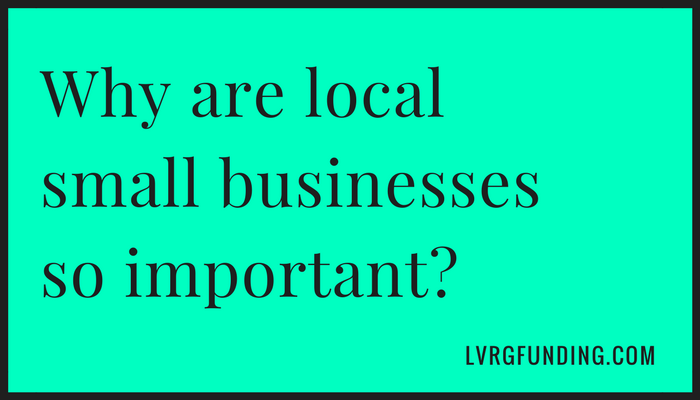 Why are local small businesses so important