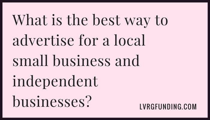 What is the best way to advertise for a local small business and independent businesses