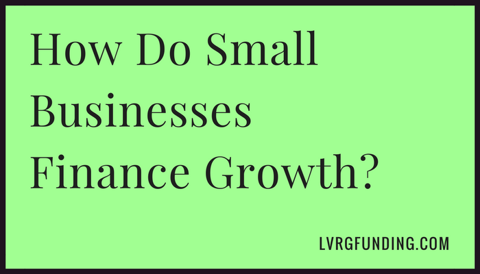 How Do Small Businesses Finance Growth?