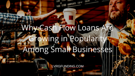 Why Cash Flow Loans Are Growing in Popularity Among Small Businesses
