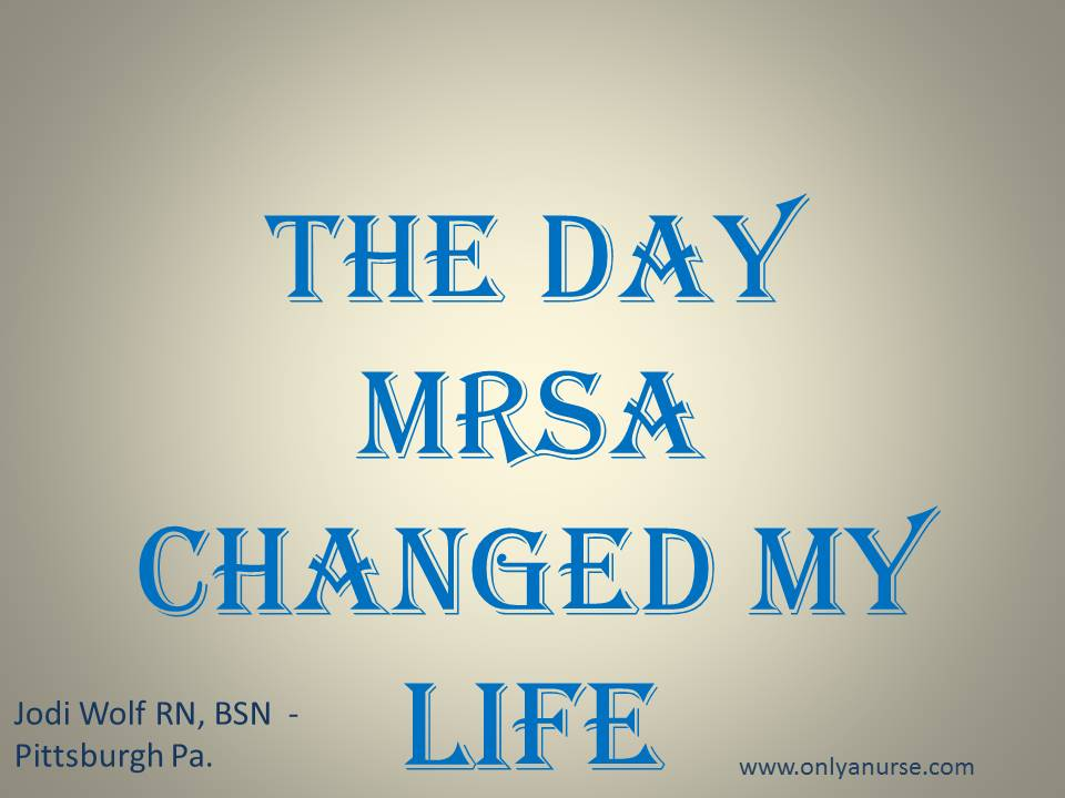 The day MRSA changed my life, MRSA
