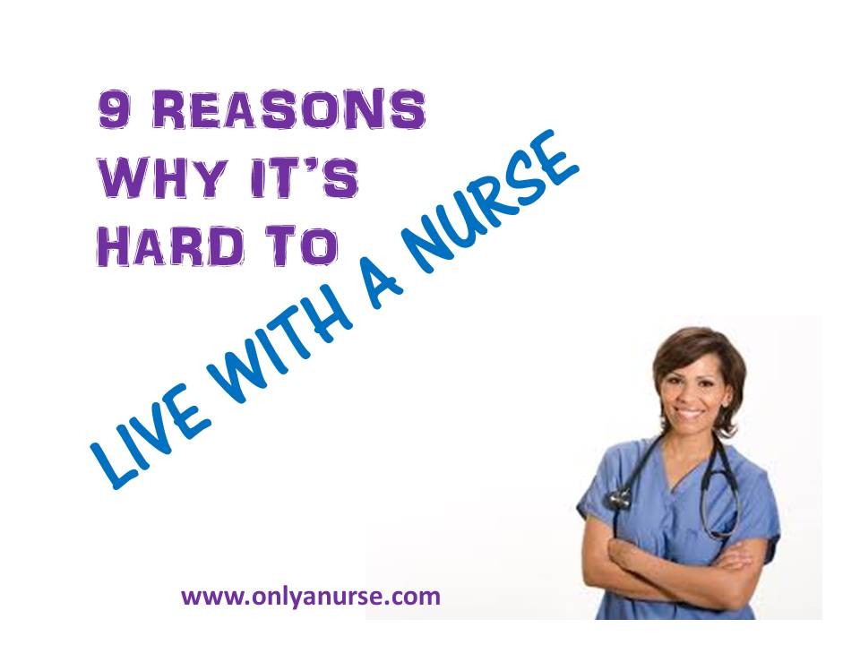 9 reasons why its hard to live with a nurse