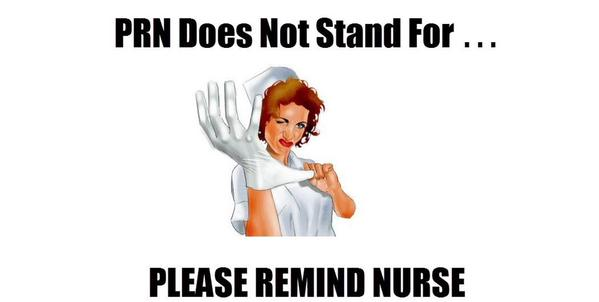 Funny nurse humor, PRN does not tand for please remind the nurses
