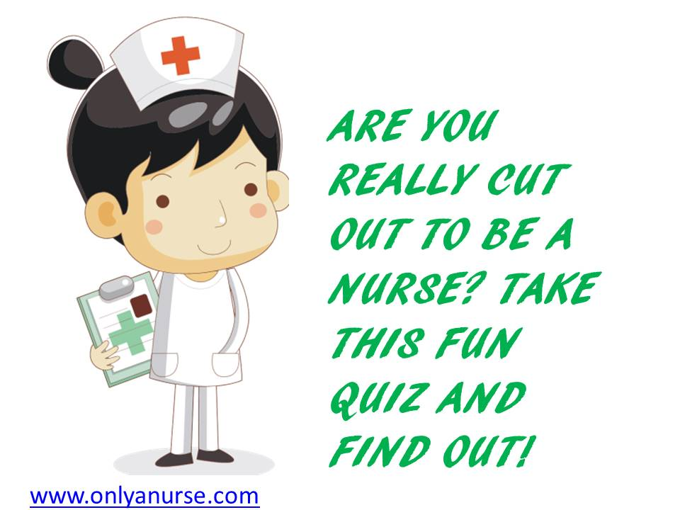 ARE YOU REALLY CUT OUT TO BE A NURSE? TAKE THIS QUIZ AND FIND OUT