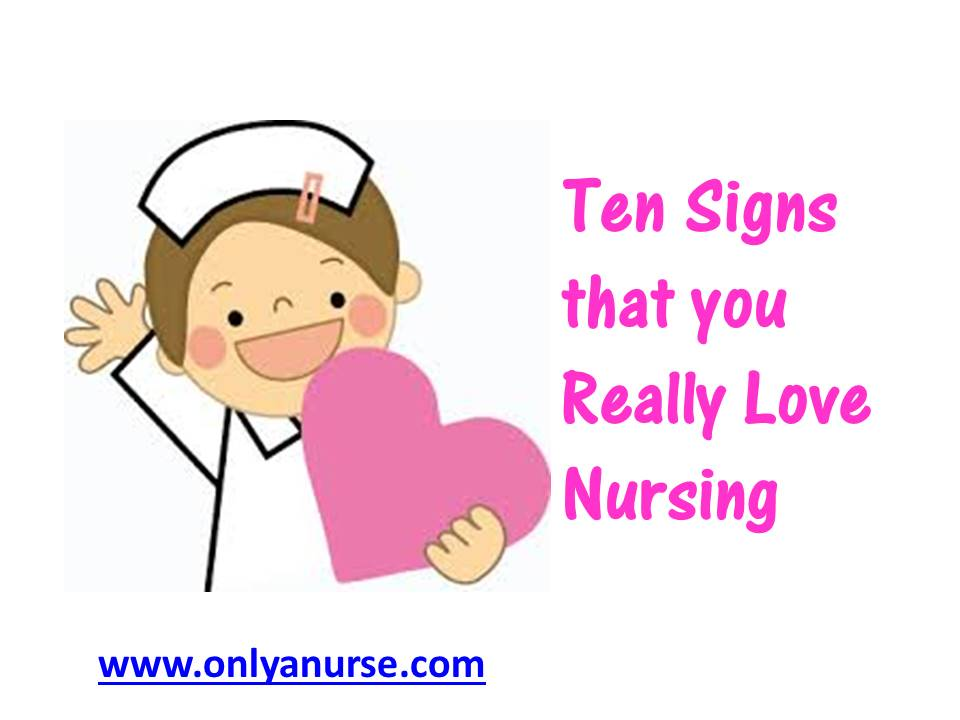 Ten signs you really love nursing, ten signs you're in love with nursing