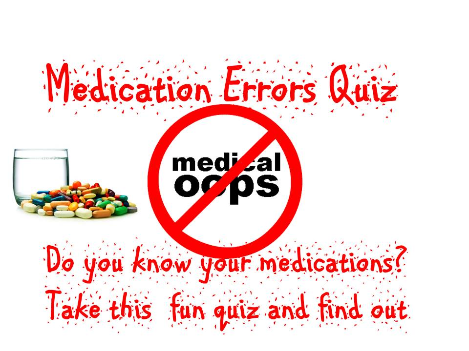 Medication errors quiz. Do you know your medications? Take this quiz and find out
