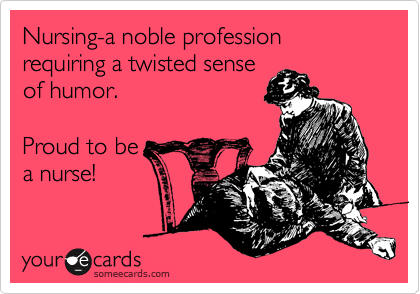 nursing-a-noble-profession-requiring-a-twisted-sense-of-humor.png