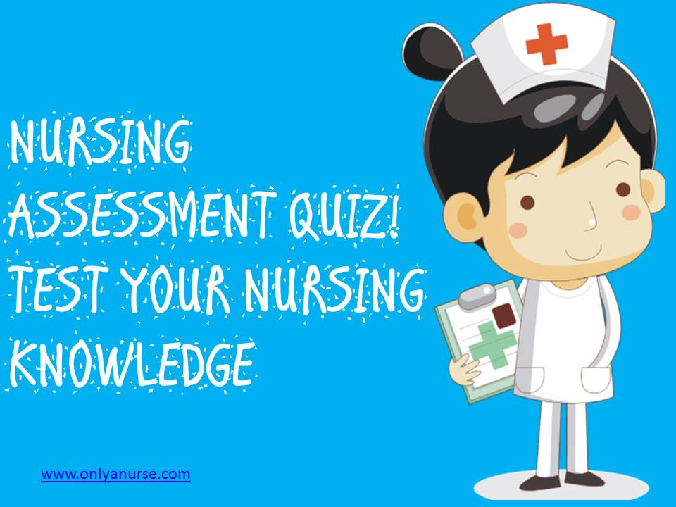 Nursing assessment quiz-test your knowledge. Nursing assessment, Nclex quiz, Nclex practice test
